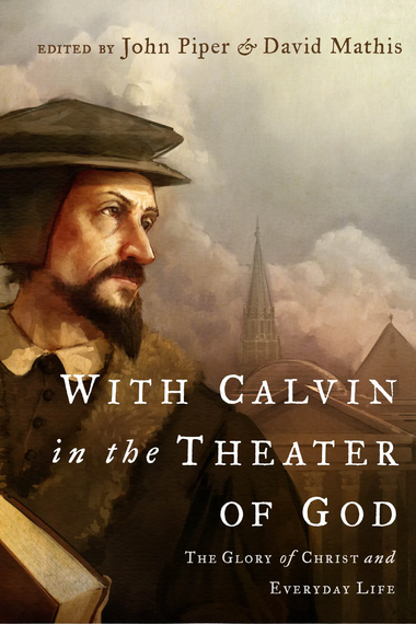 With Calvin in the Theater of God: The glory of Christ and everyday life